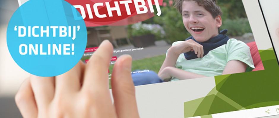 NU ONLINE!! Ons nieuwe magazine Dichtbij