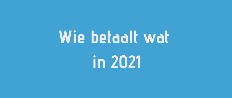 Wie betaalt wat in 2021?